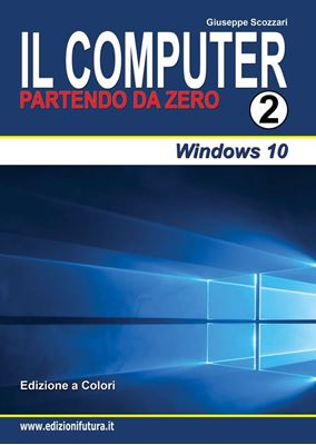 Immagine di IL COMPUTER PARTENDO DA ZERO - VOLUME 2 - WINDOWS 10