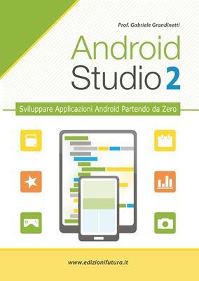 Immagine di ANDROID STUDIO 2 - Sviluppare vere applicazioni Android Partendo da Zero (eBook)
